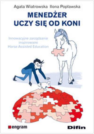 Okładka książki/ebooka Menedżer uczy się od koni. Innowacyjne zarządzanie inspirowane Horse Assisted Education