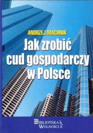 Okładka książki/ebooka Jak zrobić cud gospodarczy w Polsce