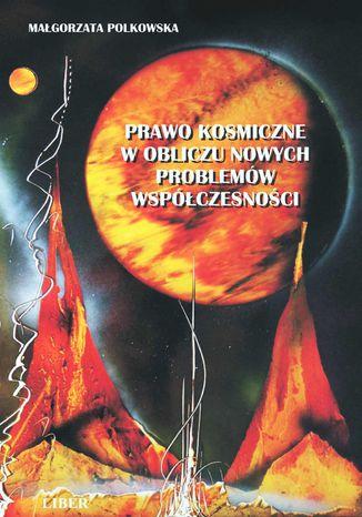 Okładka książki/ebooka Prawo kosmiczne w obliczu nowych problemów współczesności