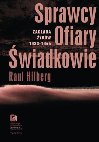 Okładka książki/ebooka Sprawcy, Ofiary, Świadkowie. Zagłada Żydów 1933-1945