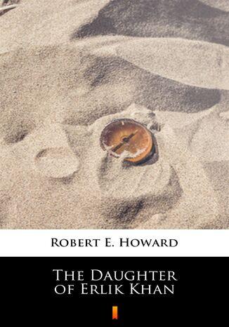 Okładka książki/ebooka The Daughter of Erlik Khan