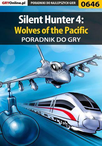 Okładka książki/ebooka Silent Hunter 4: Wolves of the Pacific - poradnik do gry