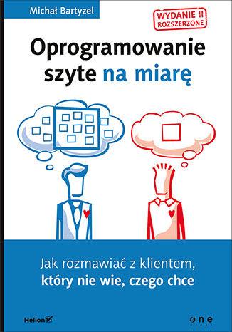 Okładka książki Oprogramowanie szyte na miarę. Jak rozmawiać z klientem, który nie wie, czego chce. Wydanie II rozszerzone