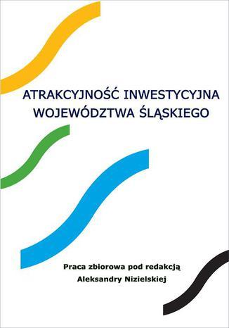 Okładka książki/ebooka Atrakcyjność inwestycyjna województwa śląskiego