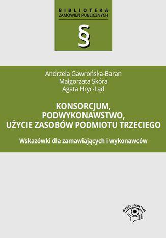 Okładka książki/ebooka Konsorcjum, podwykonawstwo, użycie zasobów podmiotu trzeciego