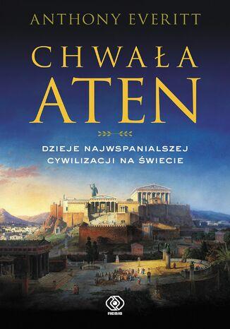 Okładka książki/ebooka Chwała Aten. Dzieje najwspanialszej cywilizacji na świecie
