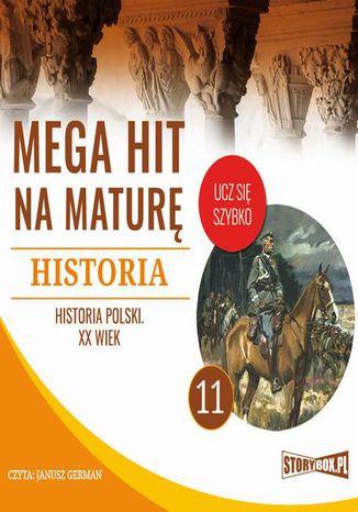 Okładka książki/ebooka Mega hit na maturę. Historia 11. Historia Polski. XX wiek