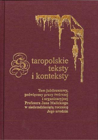 Okładka książki/ebooka Staropolskie teksty i konteksty. T. 8: Tom jubileuszowy, poświęcony pracy twórczej i organizacyjnej Profesora Jana Malickiego w siedemdziesiątą rocznicę Jego urodzin