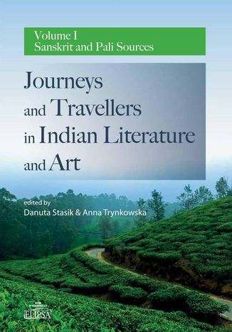 Okładka książki Journeys and Travellers in Indian Literature and Art. Volume I Sanskrit and Pali Sources