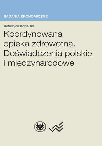 Okładka książki/ebooka Koordynowana opieka zdrowotna. Doświadczenia polskie i międzynarodowe