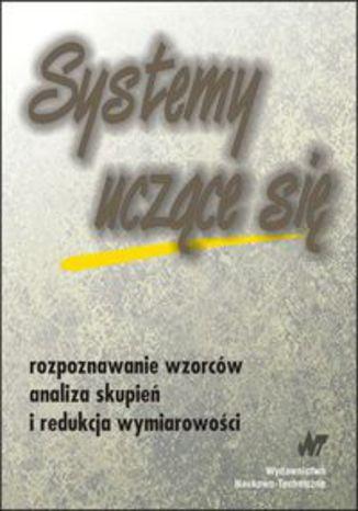 Okładka książki/ebooka Systemy uczące się. Rozpoznawanie wzorców analiza skupień i redukcja wymiarowości