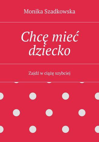 Okładka książki/ebooka Chcę mieć dziecko