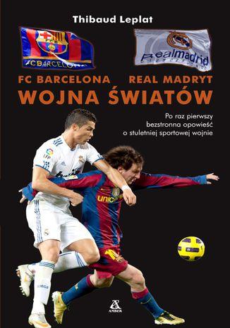 Okładka książki/ebooka FC Barcelona - Real Madryt. Wojna światów