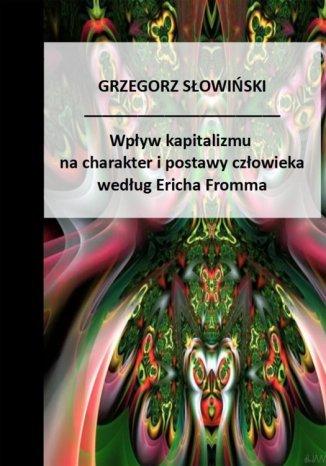 Okładka książki/ebooka Wpływ kapitalizmu na charakter i postawy człowieka według Ericha Fromma