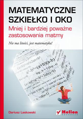 Okładka książki/ebooka Matematyczne szkiełko i oko. Mniej i bardziej poważne zastosowania matmy