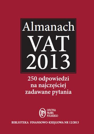 Okładka książki/ebooka Almanach VAT 2013  250 odpowiedzi na najczęściej zadawane pytania