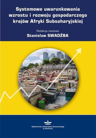 Okładka książki/ebooka Systemowe uwarunkowania wzrostu i rozwoju gospodarczego krajów Afryki Subsaharyjskiej