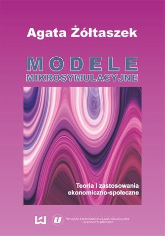 Okładka książki/ebooka Modele mikrosymulacyjne. Teoria i zastosowania ekonomiczno-społeczne