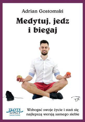 Okładka książki/ebooka Medytuj, jedz i biegaj