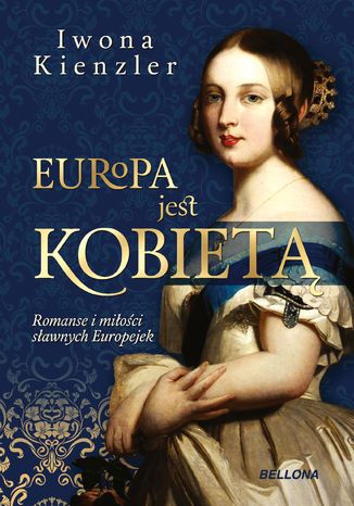 Okładka książki/ebooka Europa jest kobietą. Romanse i miłości sławnych Europejek