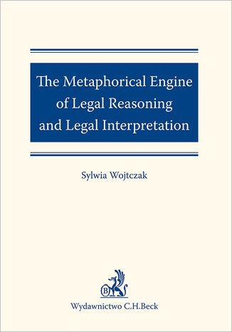 Okładka książki/ebooka The Metaphorical Engine of Legal Reasoning and Legal Interpretation