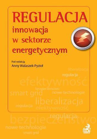 Okładka książki/ebooka Regulacja - innowacja w sektorze energetycznym