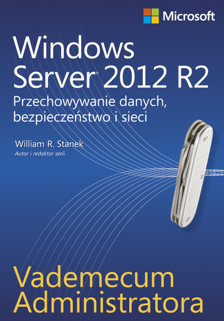 Okładka książki/ebooka Vademecum administratora Windows Server 2012 R2 Przechowywanie danych, bezpieczeństwo i sieci