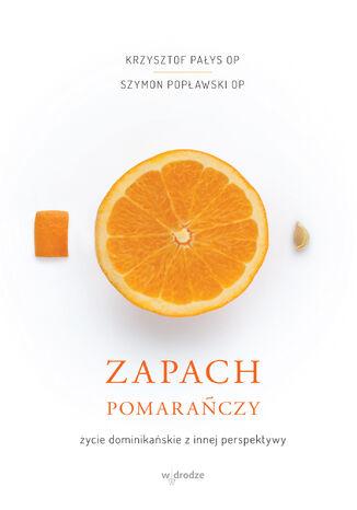 Okładka książki/ebooka Zapach pomarańczy. Życie dominikańskie z innej perspektywy