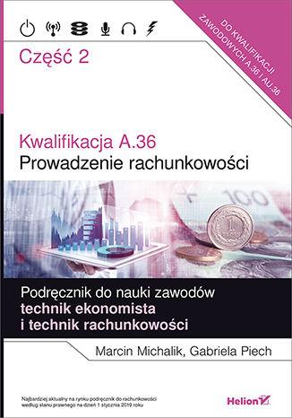 Okładka książki/ebooka Kwalifikacja A.36. Część 2. Prowadzenie rachunkowości. Podręcznik do nauki zawodów technik ekonomista i technik rachunkowości
