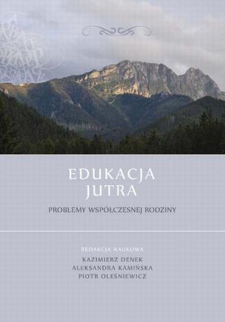 Okładka książki/ebooka Edukacja Jutra. Problemy współczesnej rodziny