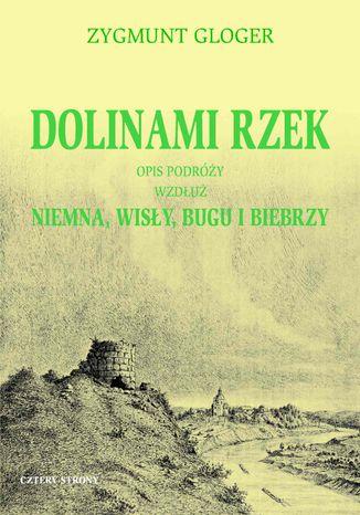 Okładka książki/ebooka Dolinami rzek. Opis podróży wzdłuż Niemna, Wisły, Bugu i Biebrzy