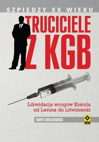 Okładka książki/ebooka Truciciele z KGB. Likwidacja wrogów Kremla od Lenina do Litwinienki