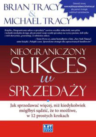 Okładka książki/ebooka Nieograniczony sukces w sprzedaży. Jak sprzedawać więcej, niż kiedykolwiek mógłbyś sądzić, że to możliwe, w 12 prostych krokach
