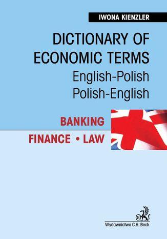 Okładka książki/ebooka Dictionary of Economic Terms. Banking. Finance. Law Słownik terminologii gospodarczej. Bankowość. Finanse. Prawo English-Polish, Polish-English