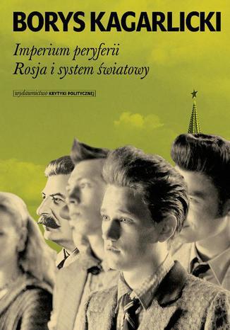 Okładka książki/ebooka Imperium peryferii Rosja i system światowy