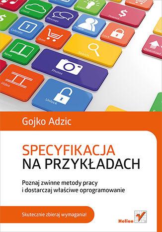 Okładka książki Specyfikacja na przykładach. Poznaj zwinne metody pracy i dostarczaj właściwe oprogramowanie