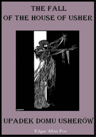 Okładka książki/ebooka The Fall of the House of Usher;  Zagłada domu Usherów