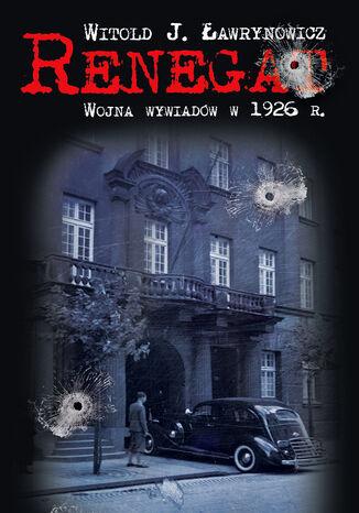 Okładka książki/ebooka Renegat. Wojna wywiadów 1926 r