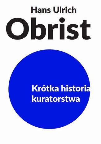 Okładka książki/ebooka Krótka historia kuratorstwa