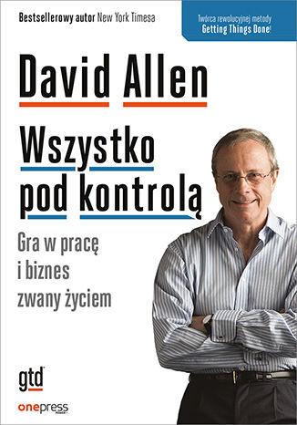 Okładka książki/ebooka Wszystko pod kontrolą. Gra w pracę i biznes zwany życiem