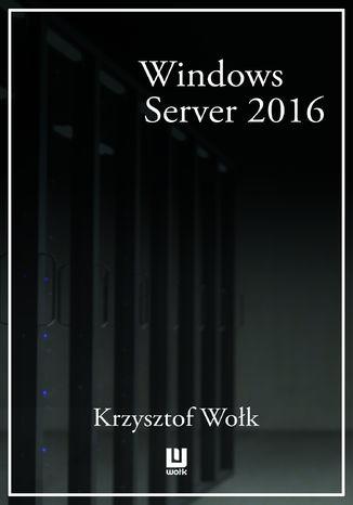Okładka książki/ebooka Biblia Windows Server 2016. Podręcznik Administratora