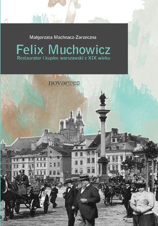 Okładka książki/ebooka Felix Muchowicz. Kupiec i restaurator warszawski z XIX wieku