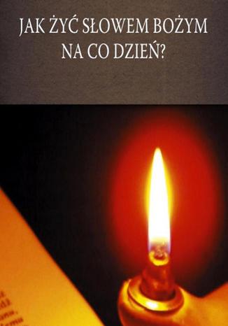 Okładka książki/ebooka Jak żyć Słowem Bożym na co dzień?