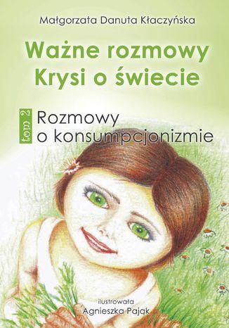 Okładka książki/ebooka Ważne rozmowy Krysi o świecie. Tom 2. Rozmowy o konsumpcjonizmie