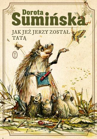Okładka książki/ebooka Jak jeż Jerzy został tatą