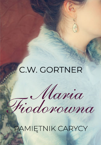 Okładka książki/ebooka Maria Fiodorowna, Pamiętnik carycy