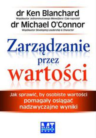 Okładka książki/ebooka Zarządzanie przez wartości. Jak sprawić, by osobiste wartości pomagały osiągać nadzwyczajne wyniki