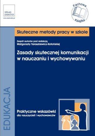 Okładka książki/ebooka Zasady skutecznej komunikacji w nauczaniu i wychowywaniu Praktyczny poradnik dla nauczycieli i wychowawców