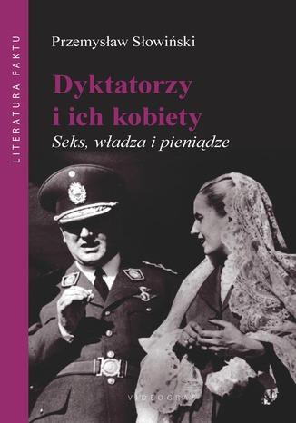 Okładka książki/ebooka Dyktatorzy i ich kobiety. Seks, władza i pieniądze