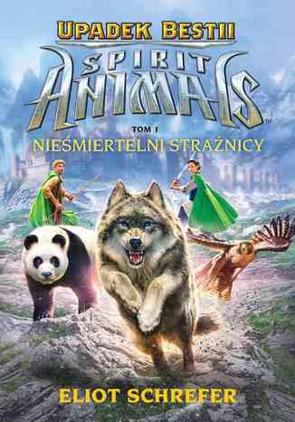 Okładka książki/ebooka Spirit Animals. Upadek bestii. Nieśmiertelni strażnicy. T.1